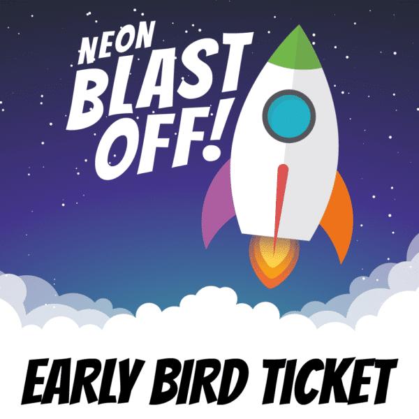 Neon Blast Off Early Bird Ticket